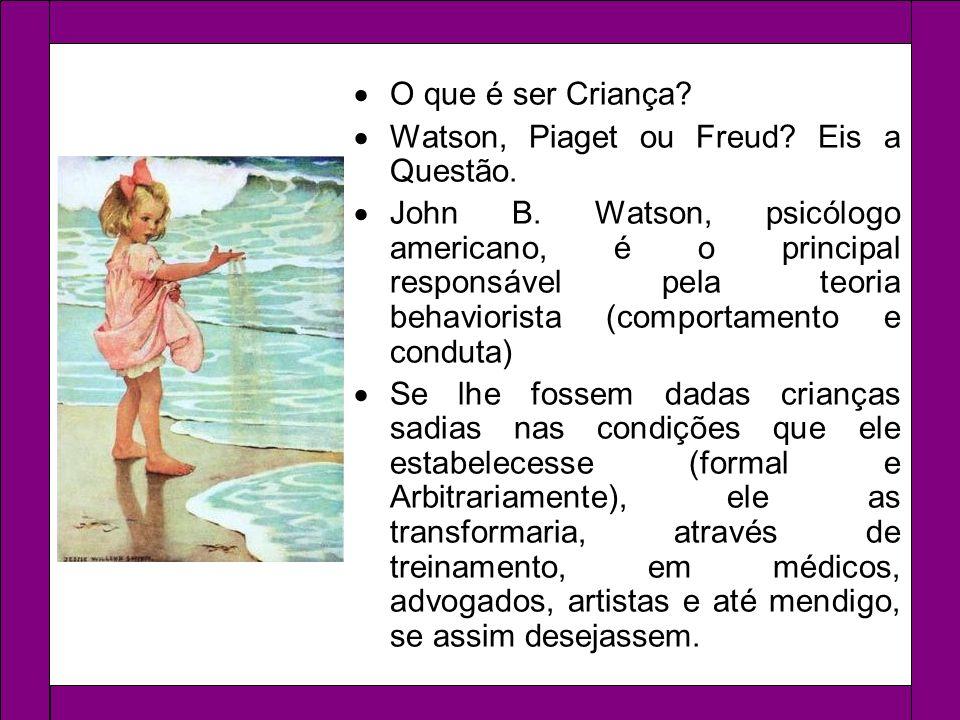 O que é ser Criança Watson, Piaget ou Freud Eis a Questão.