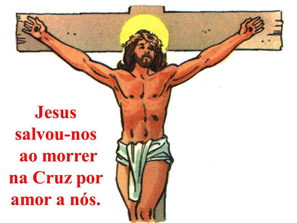 ao morrer na Cruz por amor a nós.
