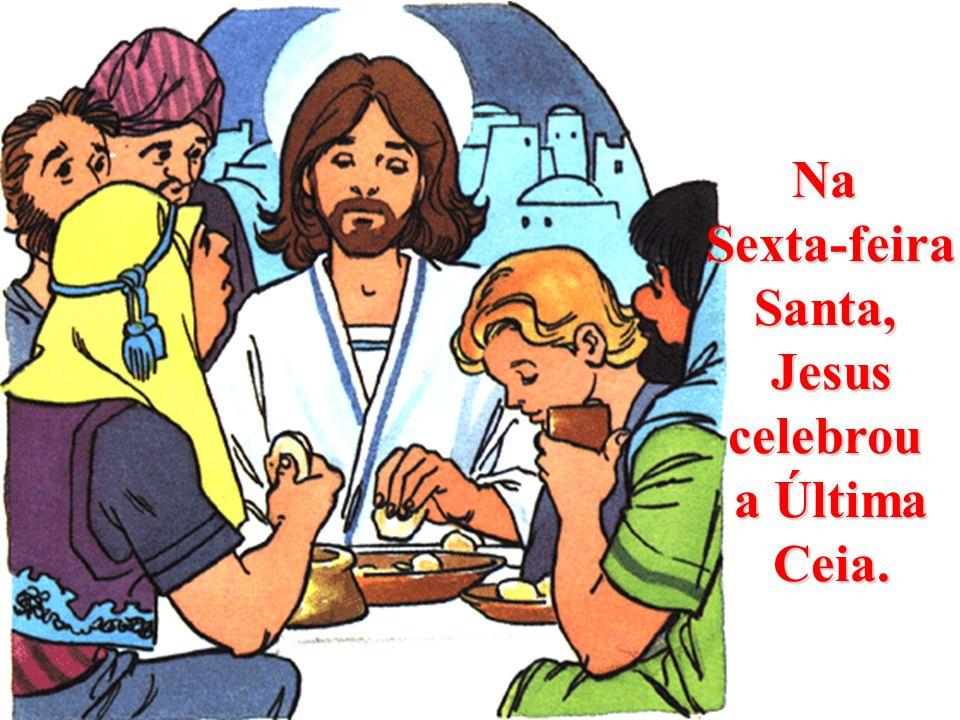 Na Sexta-feira Santa, Jesus celebrou a Última Ceia.