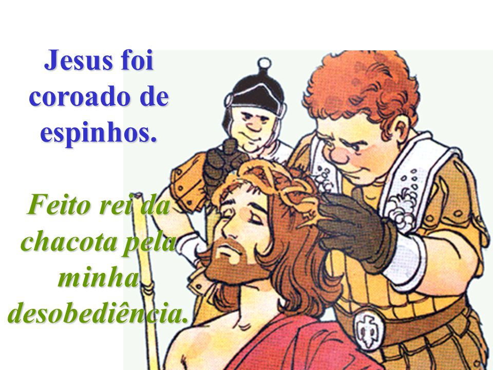 Jesus foi coroado de espinhos.