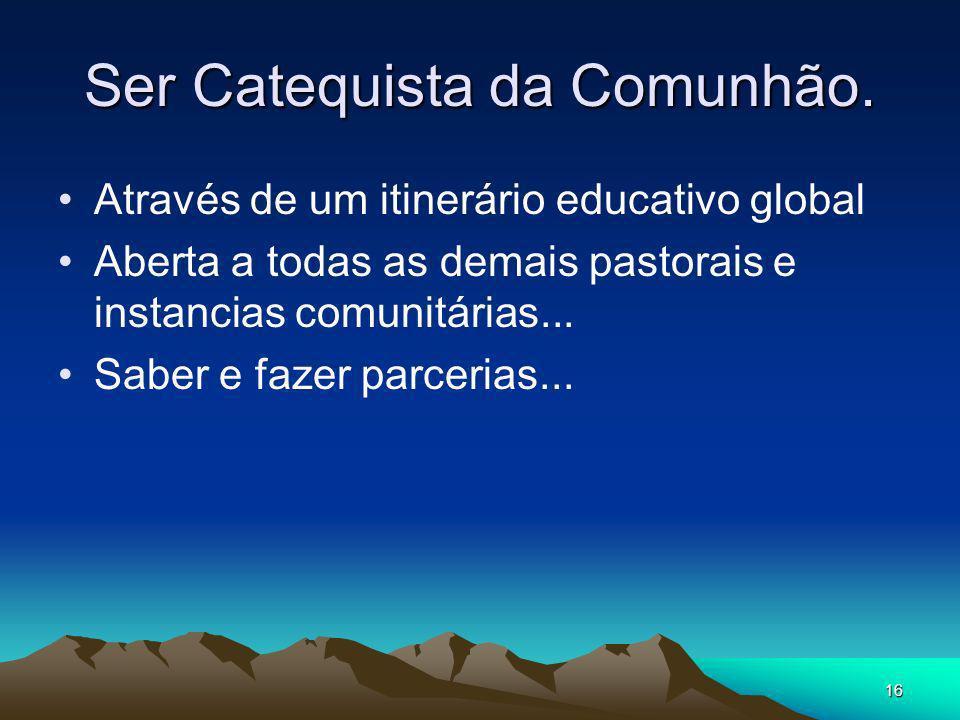 Ser Catequista da Comunhão.
