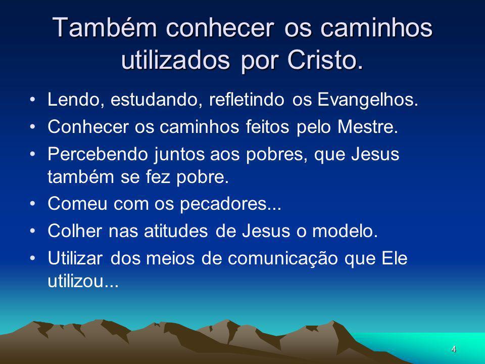 Também conhecer os caminhos utilizados por Cristo.