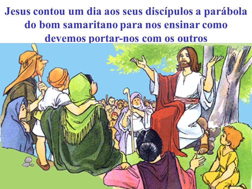 Jesus contou um dia aos seus discípulos a parábola do bom samaritano para nos ensinar como devemos portar-nos com os outros