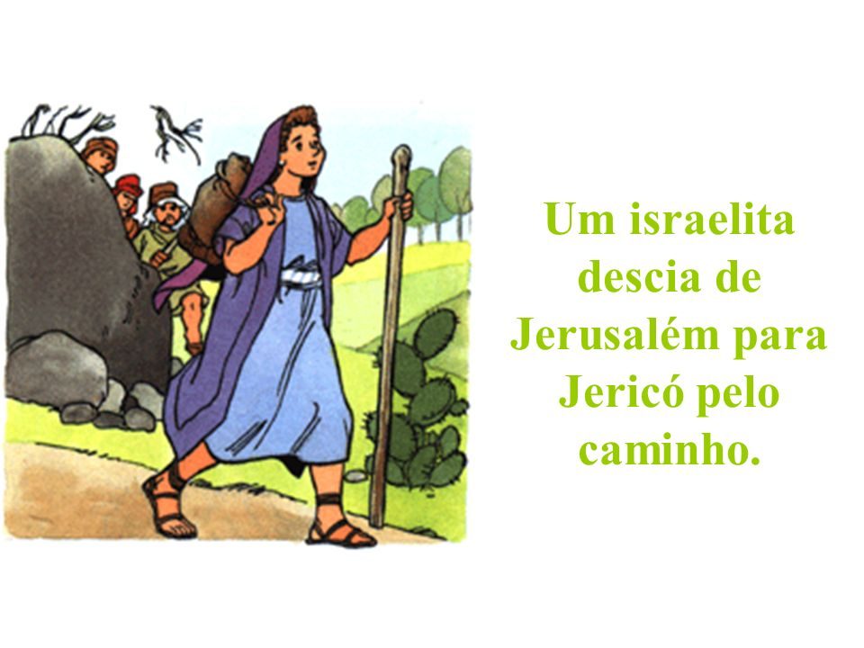 Um israelita descia de Jerusalém para Jericó pelo caminho.