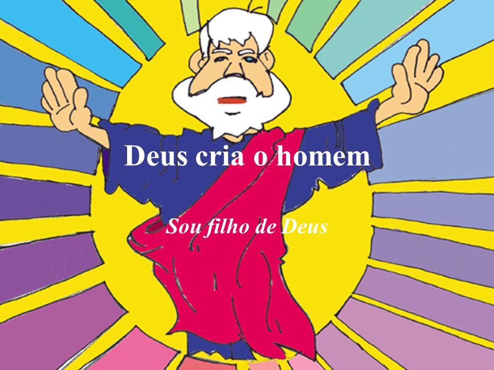 Deus cria o homem Sou filho de Deus
