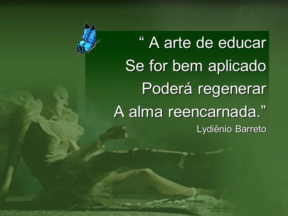 A arte de educar Se for bem aplicado Poderá regenerar