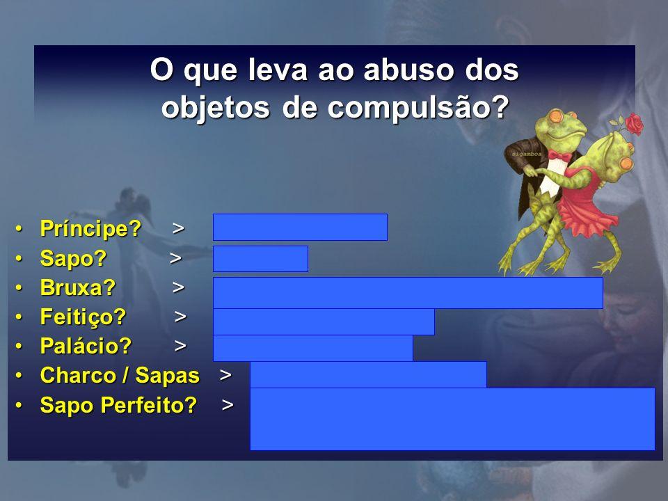 O que leva ao abuso dos objetos de compulsão