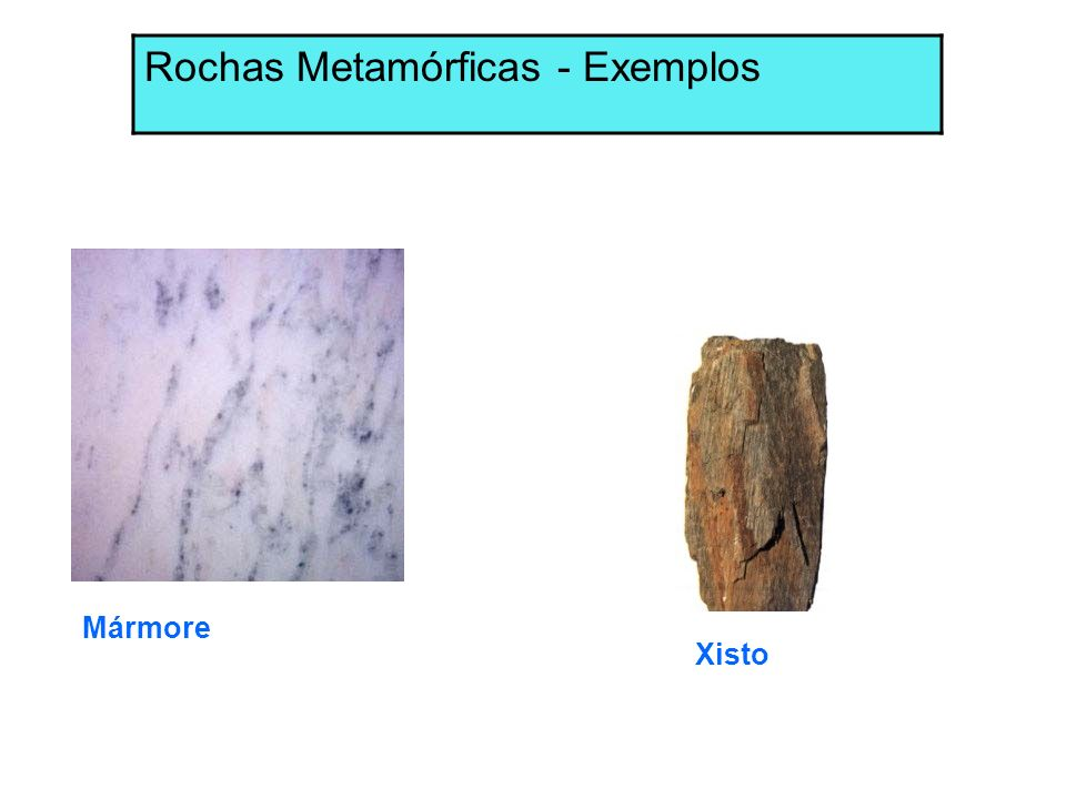 Rochas Metamórficas - Exemplos