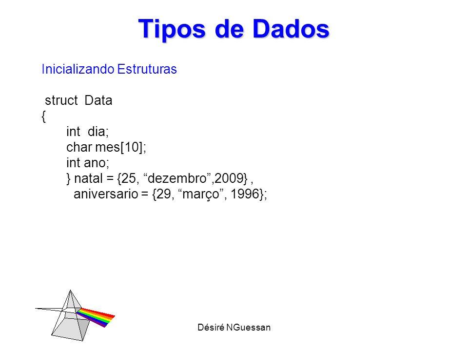 Tipos de Dados Inicializando Estruturas struct Data { int dia;
