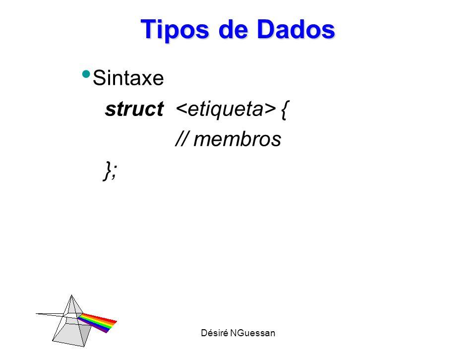 Tipos de Dados Sintaxe struct <etiqueta> { // membros };