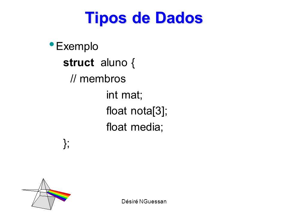 Tipos de Dados Exemplo struct aluno { // membros int mat;