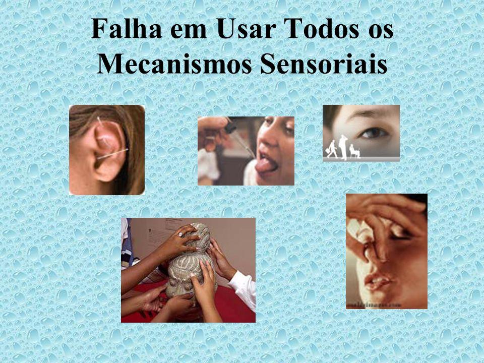 Falha em Usar Todos os Mecanismos Sensoriais