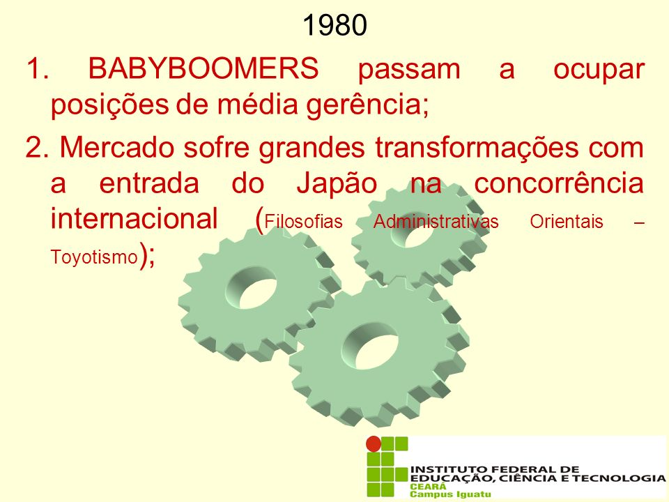 1980 1. BABYBOOMERS passam a ocupar posições de média gerência;