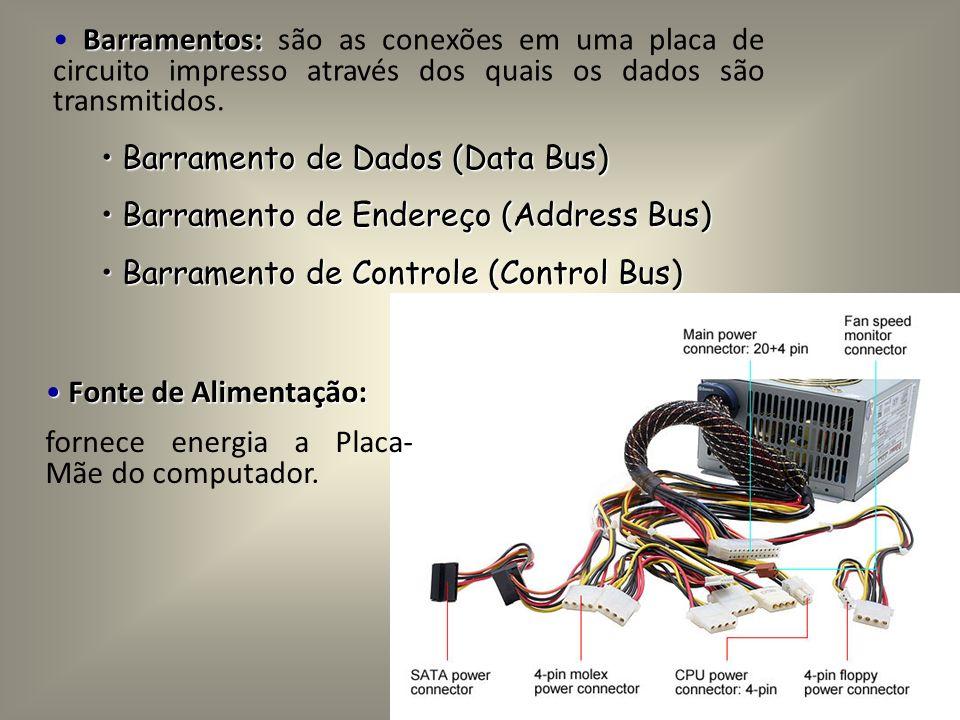 Barramentos: são as conexões em uma placa de circuito impresso através dos quais os dados são transmitidos.
