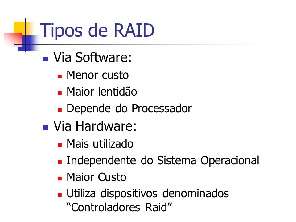 Tipos de RAID Via Software: Via Hardware: Menor custo Maior lentidão