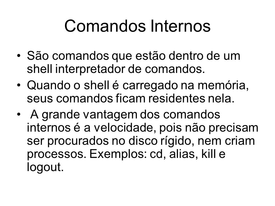 Comandos InternosSão comandos que estão dentro de um shell interpretador de comandos.