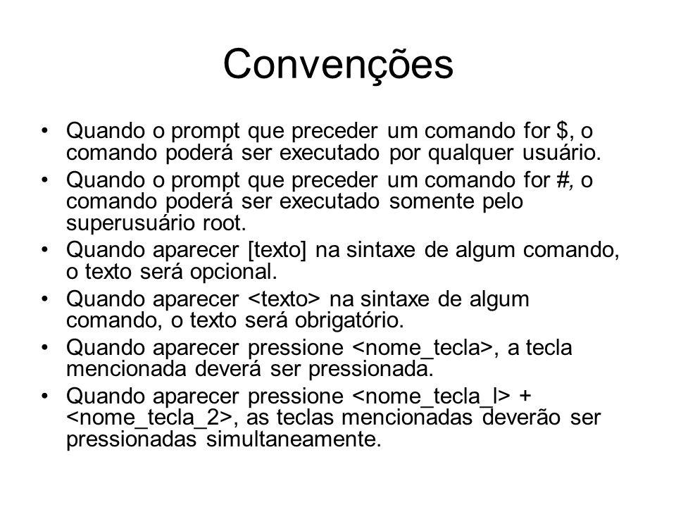 Convenções Quando o prompt que preceder um comando for $, o comando poderá ser executado por qualquer usuário.