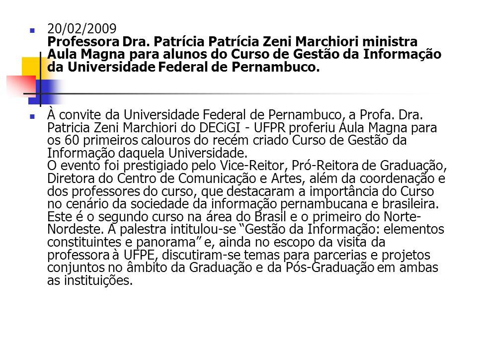 20/02/2009 Professora Dra. Patrícia Patrícia Zeni Marchiori ministra Aula Magna para alunos do Curso de Gestão da Informação da Universidade Federal de Pernambuco.