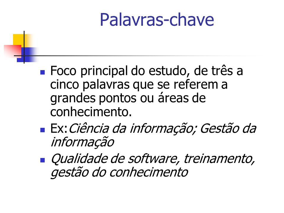 Palavras-chaveFoco principal do estudo, de três a cinco palavras que se referem a grandes pontos ou áreas de conhecimento.
