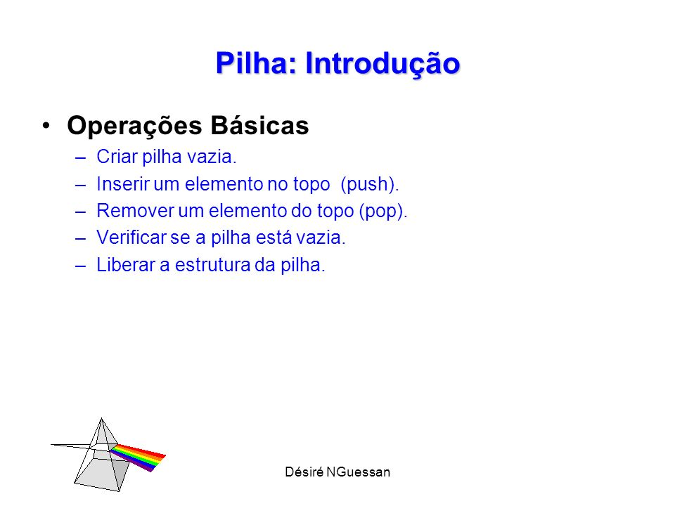 Pilha: Introdução Operações Básicas Criar pilha vazia.