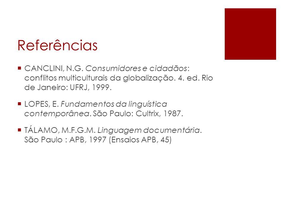 Referências CANCLINI, N.G. Consumidores e cidadãos: conflitos multiculturais da globalização. 4. ed. Rio de Janeiro: UFRJ, 1999.