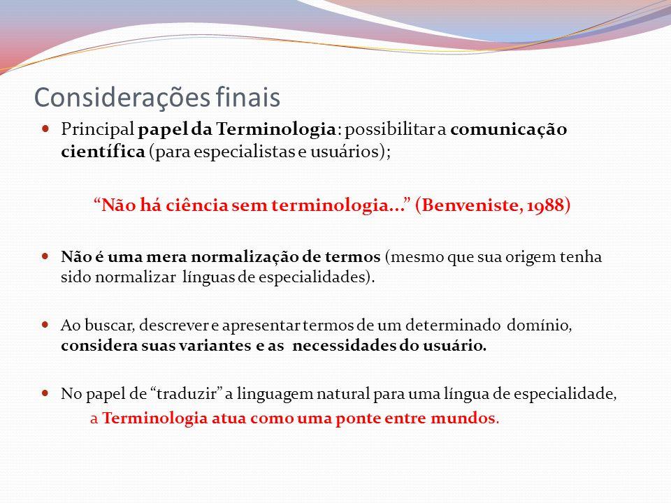 Considerações finais Principal papel da Terminologia: possibilitar a comunicação científica (para especialistas e usuários);