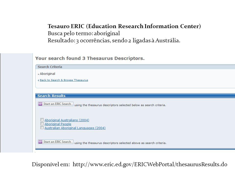 Tesauro Tesauro ERIC (Education Research Information Center) Busca pelo termo: aboriginal. Resultado: 3 ocorrências, sendo 2 ligadas à Austrália.