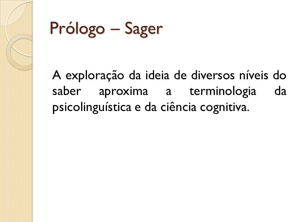 Prólogo – SagerA exploração da ideia de diversos níveis do saber aproxima a terminologia da psicolinguística e da ciência cognitiva.