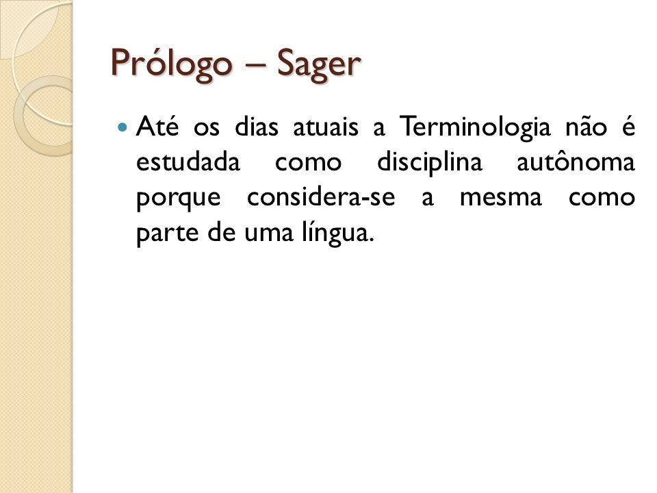 Prólogo – Sager Até os dias atuais a Terminologia não é estudada como disciplina autônoma porque considera-se a mesma como parte de uma língua.