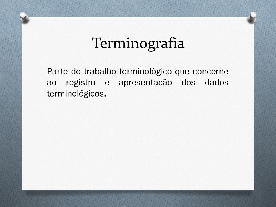 Terminografia Parte do trabalho terminológico que concerne ao registro e apresentação dos dados terminológicos.