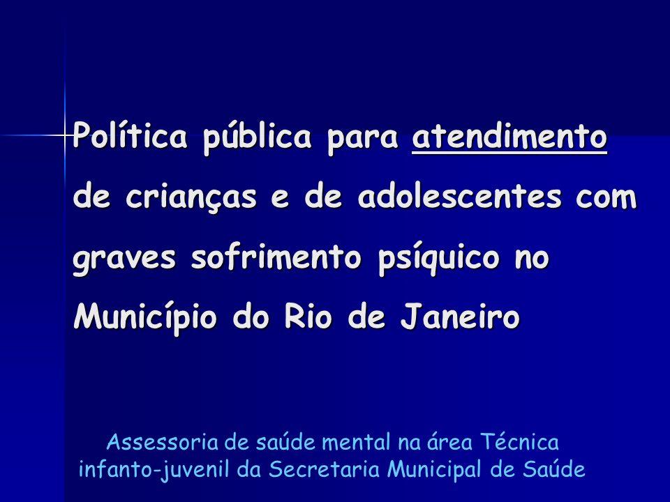 Política pública para atendimento de crianças e de adolescentes com graves sofrimento psíquico no Município do Rio de Janeiro