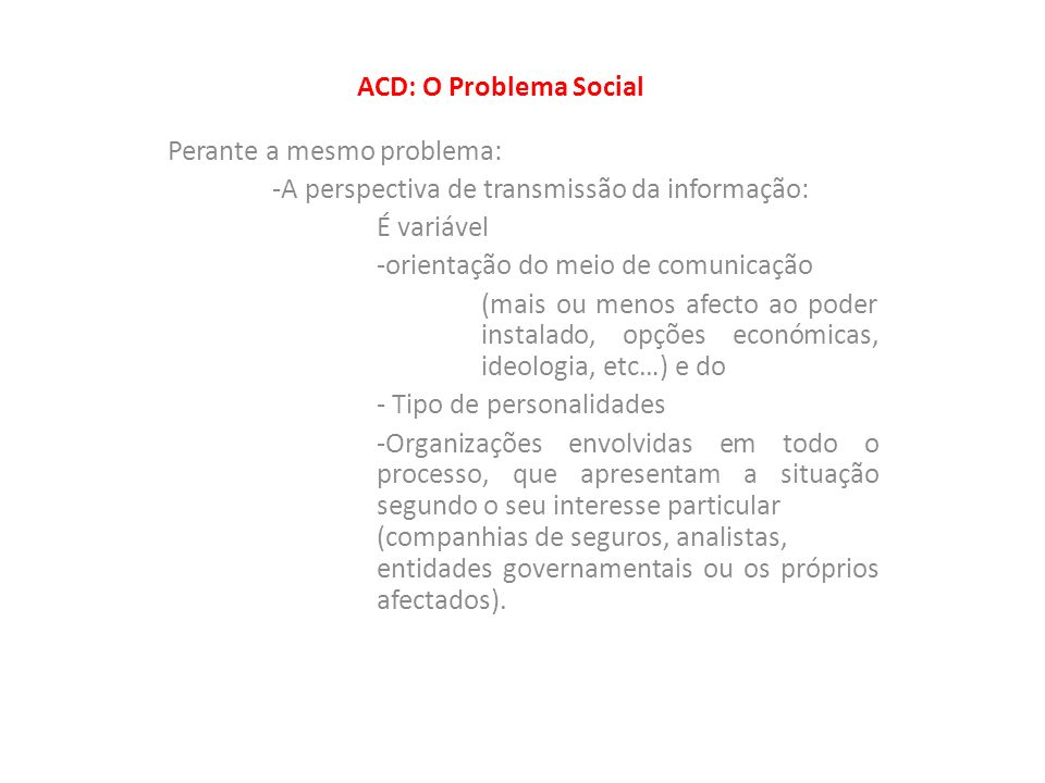 ACD: O Problema Social Perante a mesmo problema: -A perspectiva de transmissão da informação: É variável.
