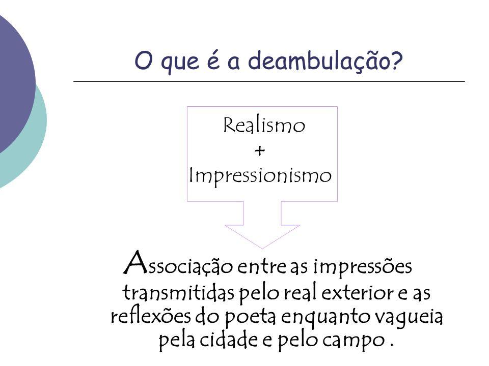 O que é a deambulação Realismo. + Impressionismo.