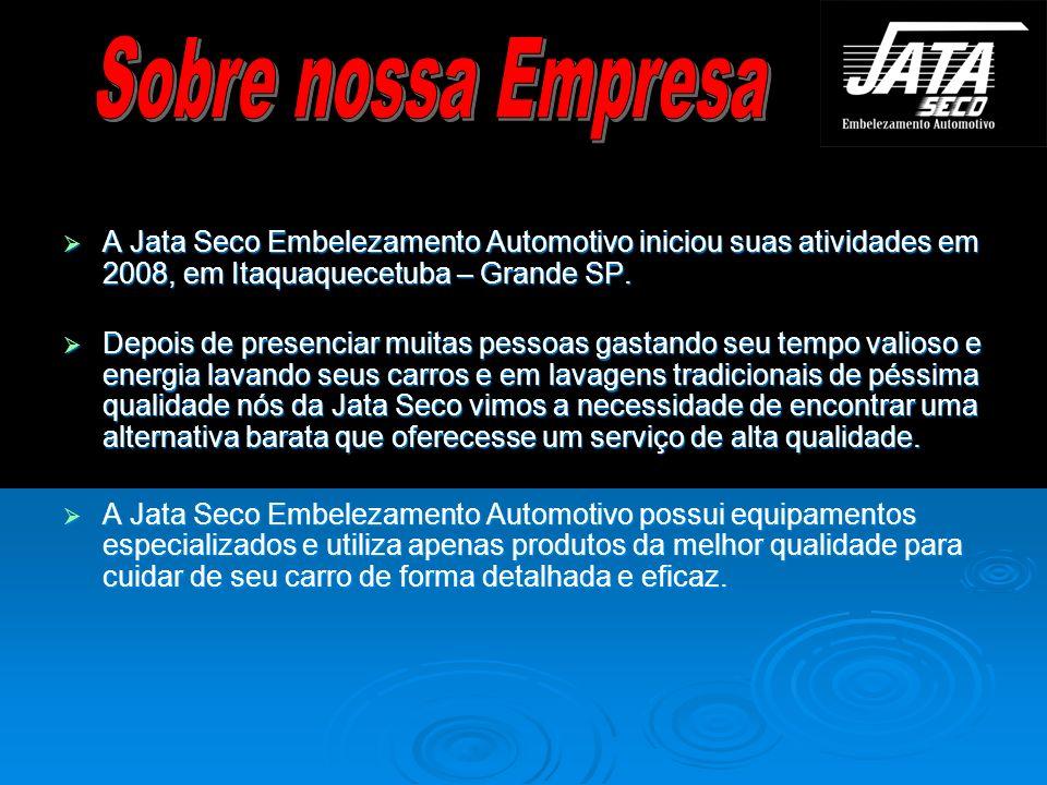 Sobre nossa Empresa A Jata Seco Embelezamento Automotivo iniciou suas atividades em 2008, em Itaquaquecetuba – Grande SP.