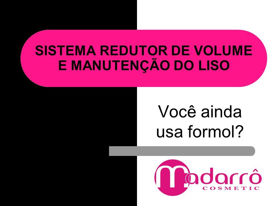 SISTEMA REDUTOR DE VOLUME E MANUTENÇÃO DO LISO