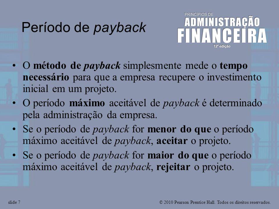 Período de payback O método de payback simplesmente mede o tempo necessário para que a empresa recupere o investimento inicial em um projeto.