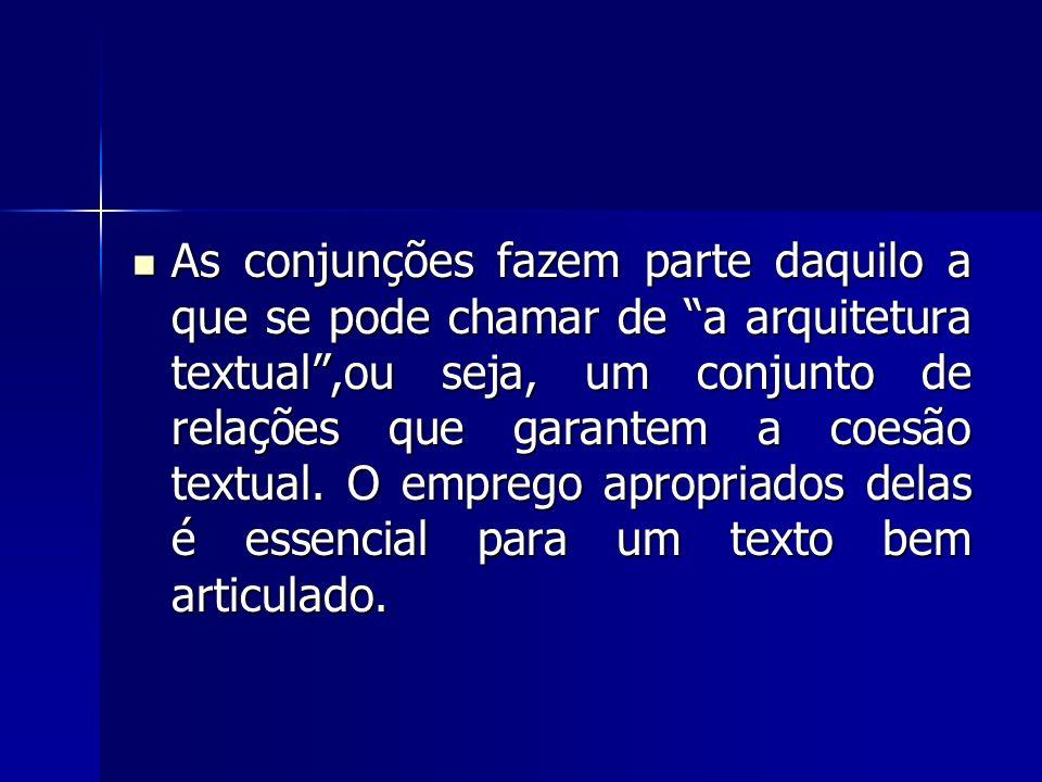 As conjunções fazem parte daquilo a que se pode chamar de a arquitetura textual ,ou seja, um conjunto de relações que garantem a coesão textual.