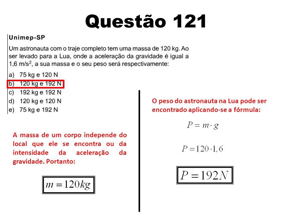 Questão 121 O peso do astronauta na Lua pode ser encontrado aplicando-se a fórmula: