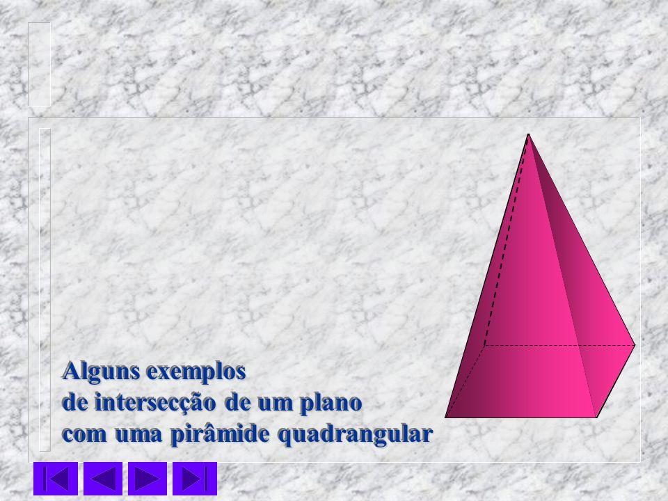 Alguns exemplos de intersecção de um plano com uma pirâmide quadrangular