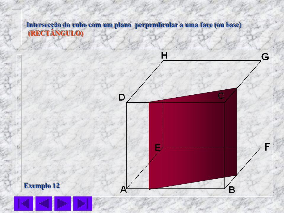 Intersecção do cubo com um plano perpendicular a uma face (ou base)
