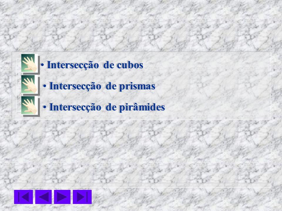 Intersecção de cubos Intersecção de prismas Intersecção de pirâmides
