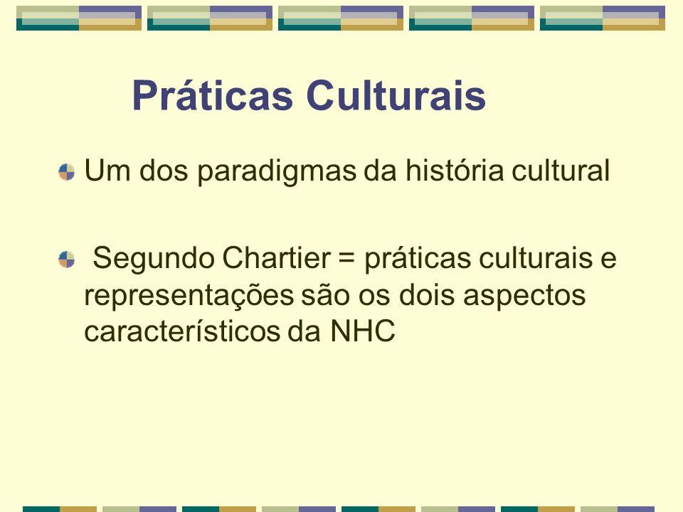 Práticas Culturais Um dos paradigmas da história cultural