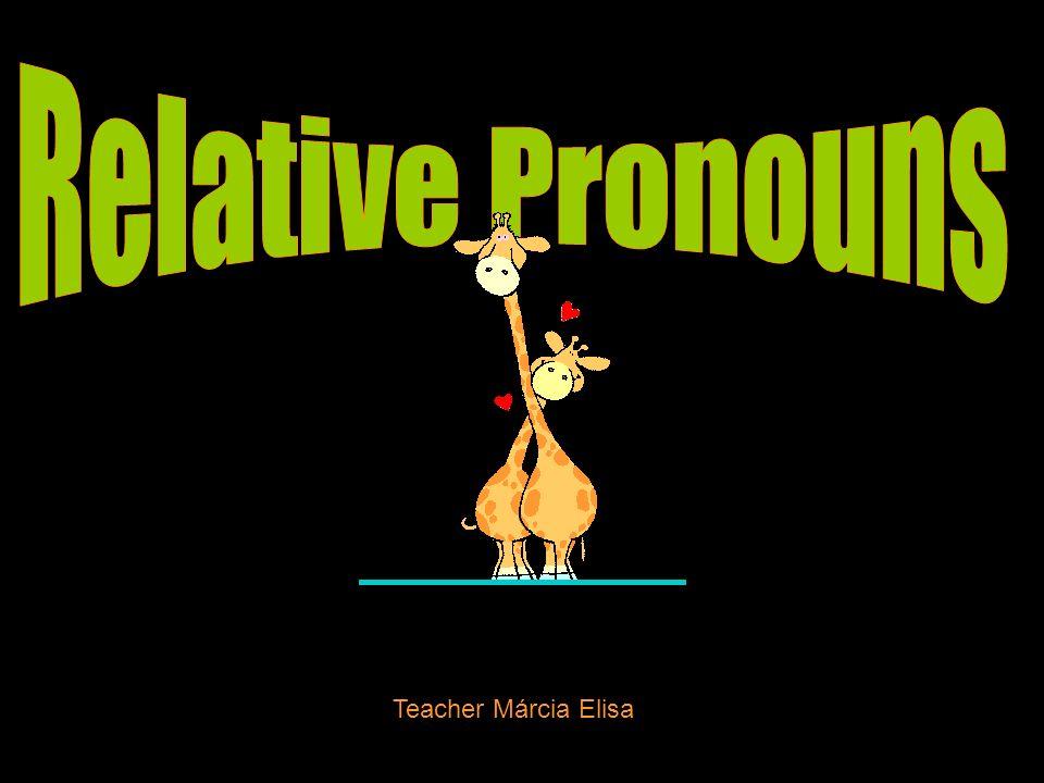 Relative Pronouns Teacher Márcia Elisa