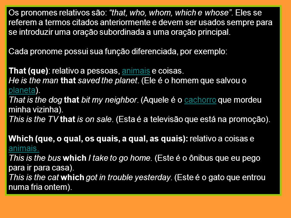 Os pronomes relativos são: that, who, whom, which e whose