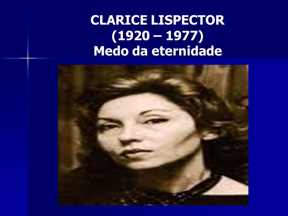 CLARICE LISPECTOR (1920 – 1977) Medo da eternidade