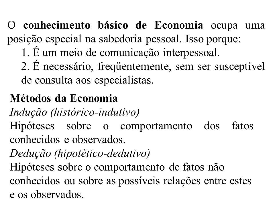O conhecimento básico de Economia ocupa uma posição especial na sabedoria pessoal. Isso porque: