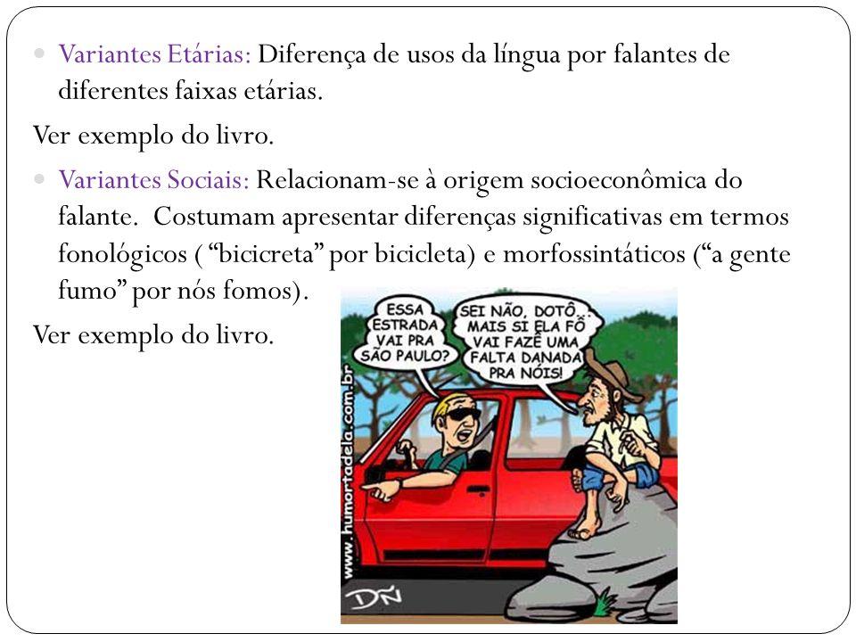 Variantes Etárias: Diferença de usos da língua por falantes de diferentes faixas etárias.