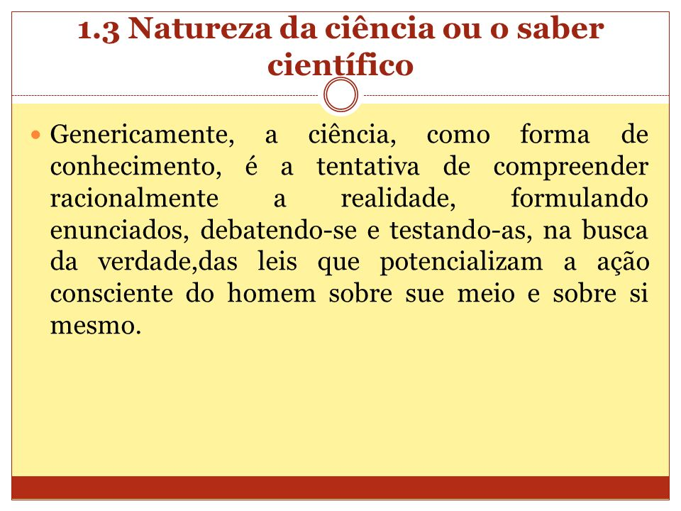 1.3 Natureza da ciência ou o saber científico