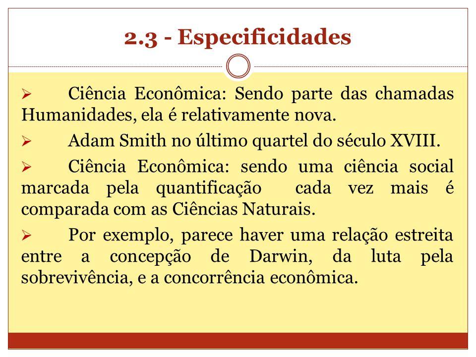 2.3 - Especificidades Ciência Econômica: Sendo parte das chamadas Humanidades, ela é relativamente nova.