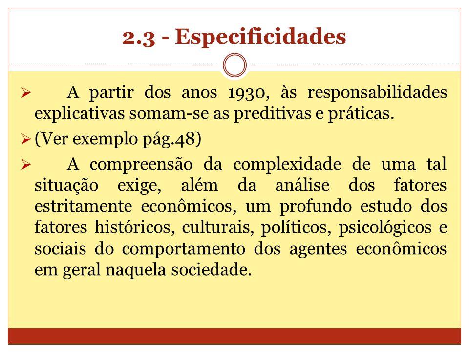 2.3 - Especificidades A partir dos anos 1930, às responsabilidades explicativas somam-se as preditivas e práticas.